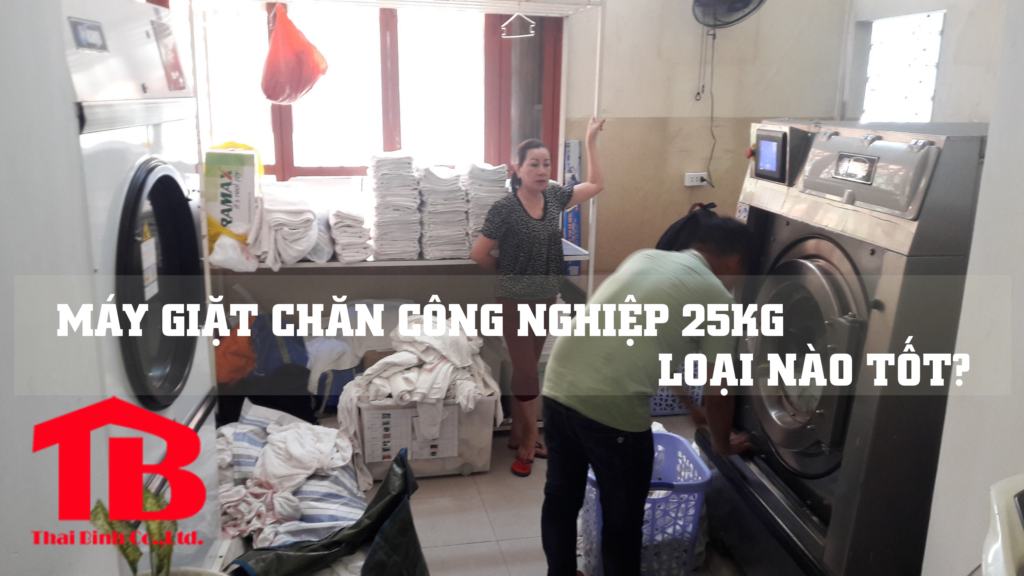 Mua máy giặt chăn công nghiệp 25kg loại nào tốt